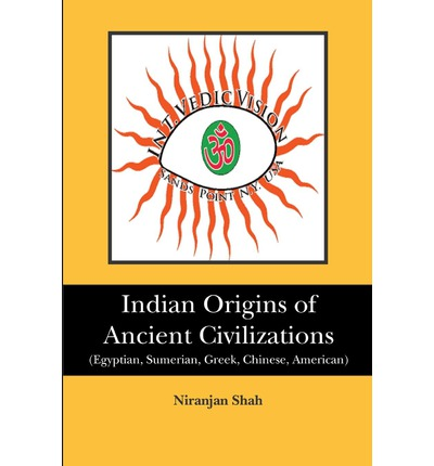 Indian Origins of Ancient Civilizations: (Egyptian, Sumerian, Greek, Chinese, American)