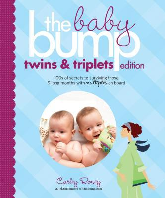 The Baby Bump Twins and Triplets: 100s of Secrets to Surviving Those 9 Long Months with Multiples on Board