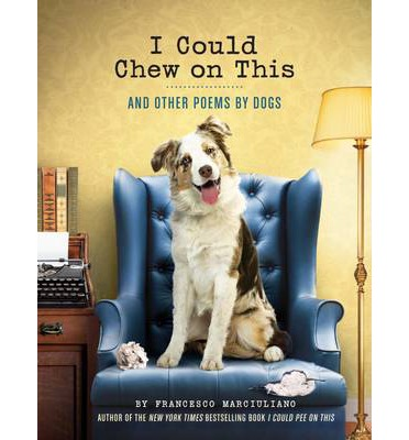 I Could Chew on This: And Other Poems by Dogs