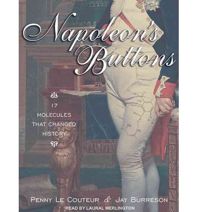 Napoleon's Buttons: 17 Molecules That Changed History