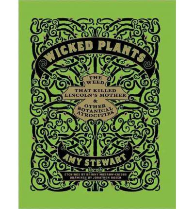 Wicked Plants (Library Edition): The Weed That Killed Lincoln's Mother and Other Botanical Atrocities