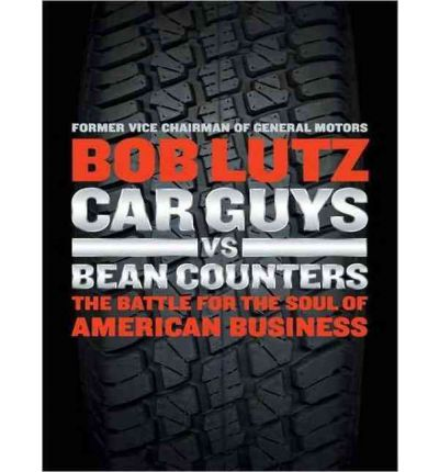 Car Guys Vs. Bean Counters (Library Edition): The Battle for the Soul of American Business