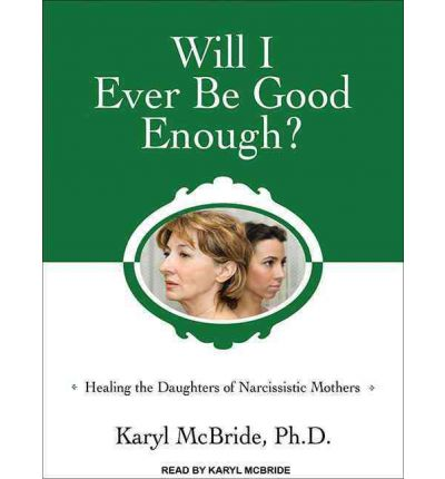 Will I Ever Be Good Enough? (Library Edition): Healing the Daughters of Narcissistic Mothers