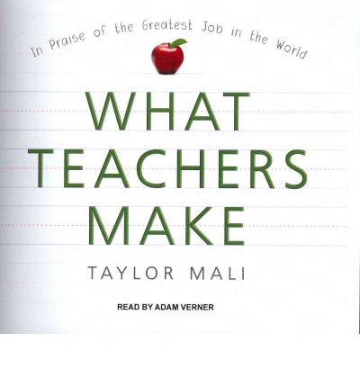 What Teachers Make (Library Edition): In Praise of the Greatest Job in the World