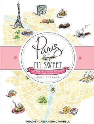 Paris, My Sweet (Library Edition): A Year in the City of Light (And Dark Chocolate)