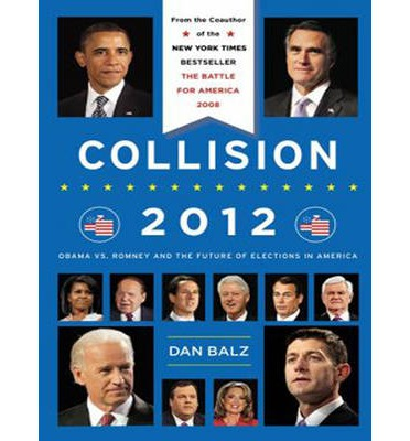 Collision 2012 (Library Edition): Obama vs. Romney and the Future of Elections in America