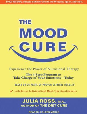 The Mood Cure: The 4-Step Program to Take Charge of Your Emotions - Today
