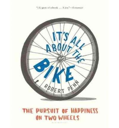 It's All About the Bike: The Pursuit of Happiness on Two Wheels