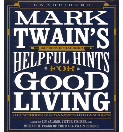 Mark Twain's Helpful Hints for Good Living: A Handbook for the Damned Human Race