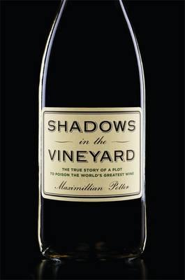 Shadows in the Vineyard: The True Story of a Plot to Poison the World's Greatest Wine