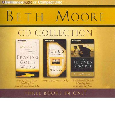 Beth Moore Collection: Praying God's Word, Jesus: The One and Only, the Beloved Disciple