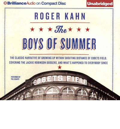 The Boys of Summer: The Classic Narrative of Growing Up Within Shouting Distance of Ebbets Field, Covering the Jackie Robinson Dodgers, and What's Happened to Everybody Since