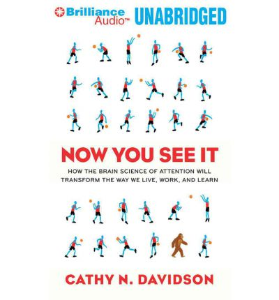 Now You See It: How the Brain Science of Attention Will Transform the Way We Live, Work, and Learn