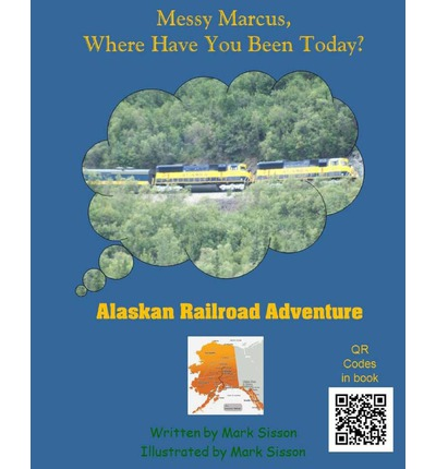 Alaskan Railroad Adventure: Messy Marcus Where Have You Been Today?