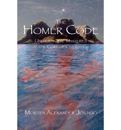 The Homer Code: Unlocking the Mysteries at the Core of Civilization