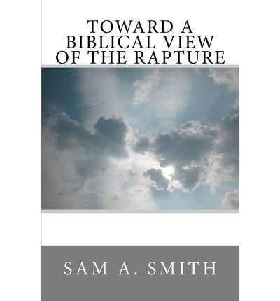 Toward a Biblical View of the Rapture