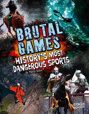 Brutal Games! : History's Most Dangerous Sports