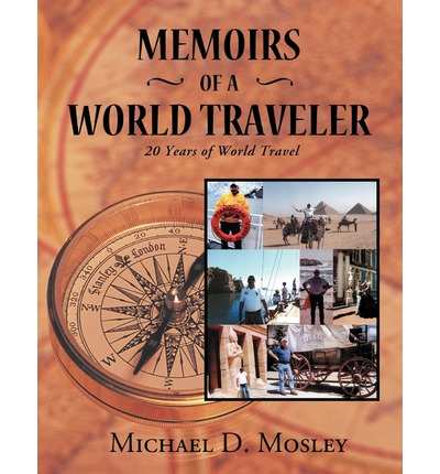 Memoirs of a World Traveler: 20 Years of World Travel