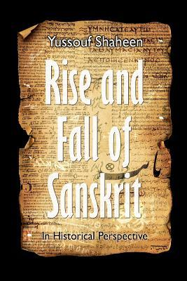 Rise and Fall of Sanskrit - In Historical Perspective: Rise and Fall of Sanskrit - In Historical Perspective