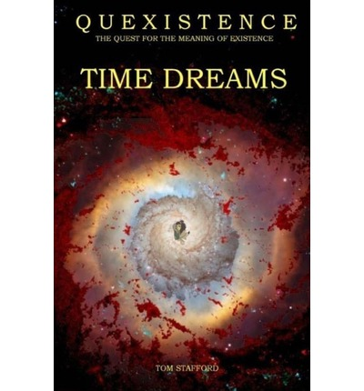 Quexistence: The Quest for the Meaning of Existence: Time Dreams