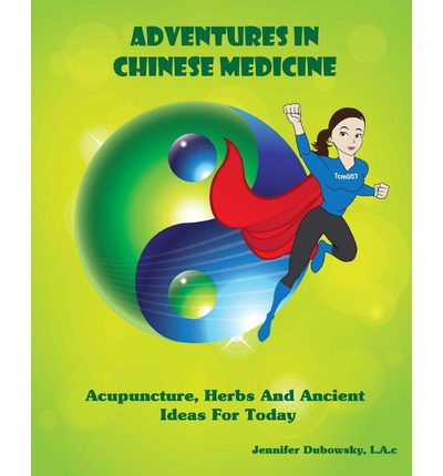 Adventures in Chinese Medicine: Acupuncture, Herbs, and Ancient Ideas for Today