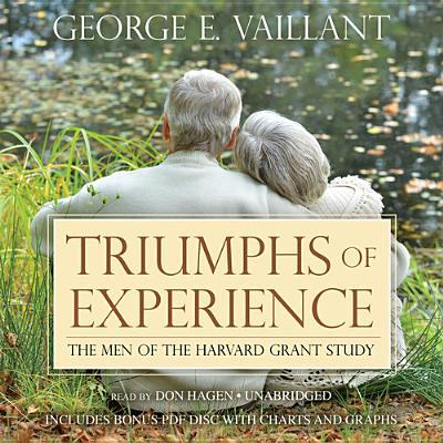 Triumphs of Experience: The Men of the Harvard Grant Study