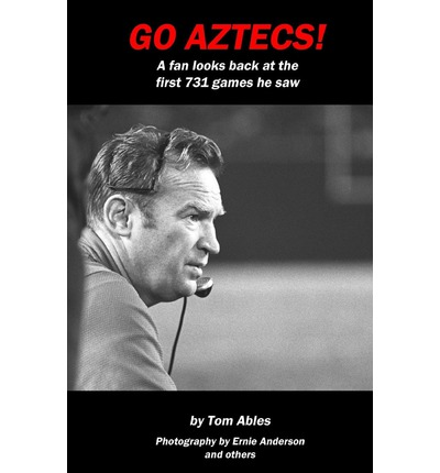 Go Aztecs!: A Fan Looks Back at the First 731 Games He Saw