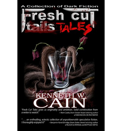 Fresh Cut Tales: A Collection of Dark Fiction