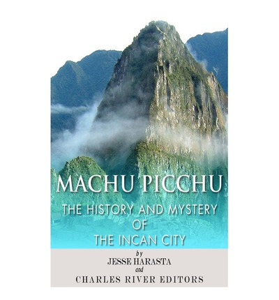 Machu Picchu: The History and Mystery of the Incan City
