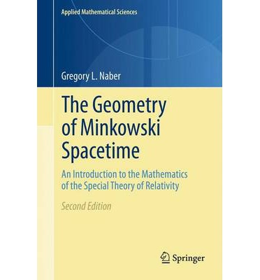 The Geometry of Minkowski Spacetime : An Introduction to the Mathematics of the Special Theory of Relativity