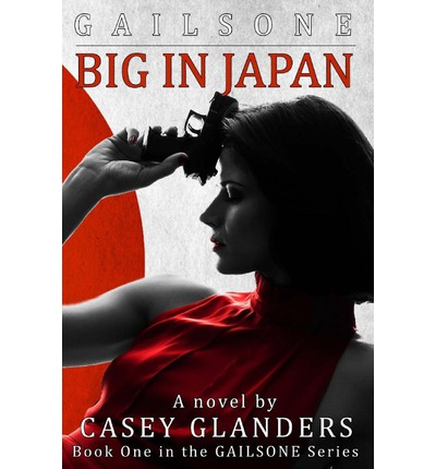 Big in Japan: Book One in the Gailsone Series
