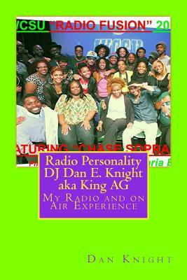 Radio Personality DJ Dan E. Knight Aka King AG: My Radio and on Air Experience