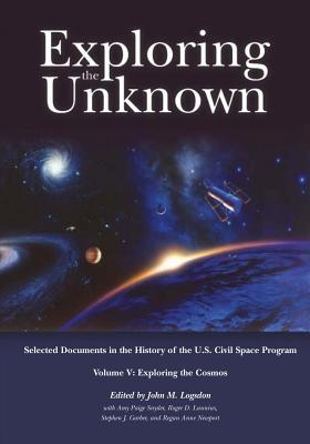 Exploring the Unknown: Selected Documents in the History of the U.S. Civil Space Program, Volume V: Exploring the Cosmos