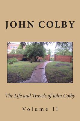 The Life, Experience, and Travels of John Colby: Volume II