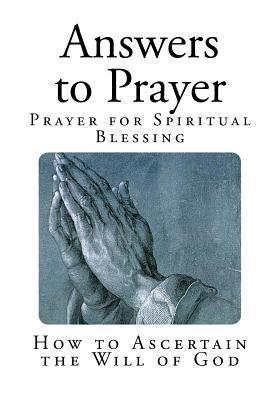 Answers to Prayer : How to Ascertain the Will of God
