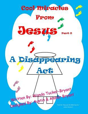 Cool Miracles from Jesus Part 2 : A Disappearing ACT