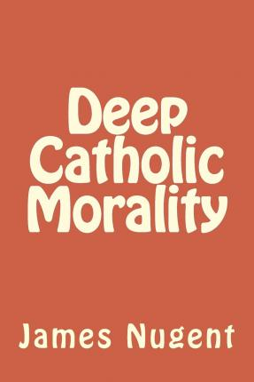 Deep Catholic Morality