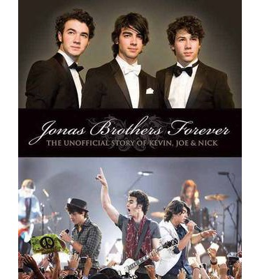 "The ""Jonas Brothers"" Forever: The Unofficial Story of Kevin, Joe and Nick"