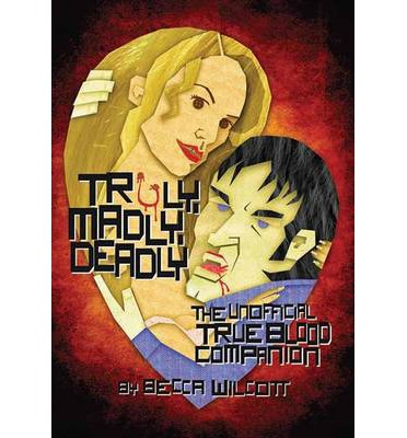 Truly, Madly, Deadly: The Unofficial True Blood Companion