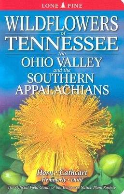 Wildflowers of Tennessee: And the Ohio/Mississippi Valleys