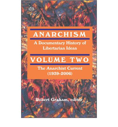 Anarchism: Anarchist Current (1939-2006) v. 2: A Documentary History of Libertarian Ideas