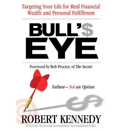 Bull's Eye: Targeting Your Life for Real Financial Wealth and Personal Fulfillment