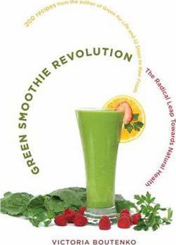 Green Smoothie Revolution: The Radical Leap Toward Natural Health