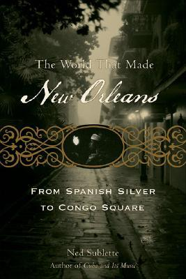 The World That Made New Orleans: From Spanish Silver to Congo Square