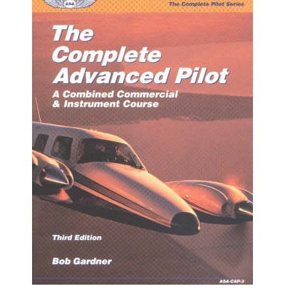 The Complete Advanced Pilot: A Combined Commercial and Instrument Course