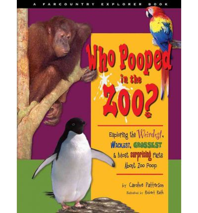 Who Pooped in the Zoo?: Exploring the Weirdest, Wackiest, Grossest & Most Surprising Facts about Zoo Poo