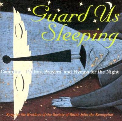Guard Us Sleeping: Compline Psalms, Prayers, and Hymns for the Night