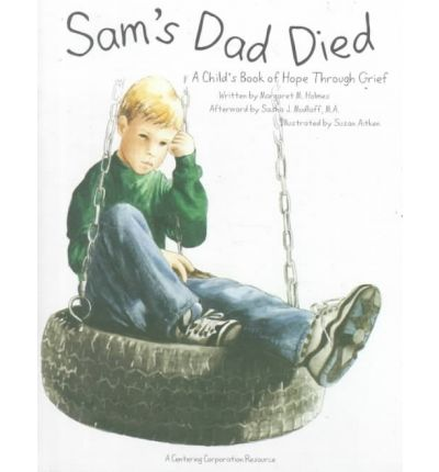 Sam's Dad Died: A Child's Book of Hope Through Grief