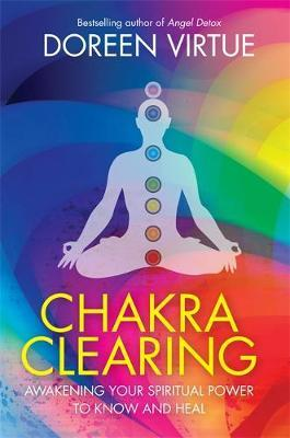 Chakra Clearing: Awakening Your Spiritual Power to Know and Heal