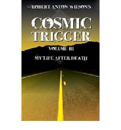 Cosmic Trigger: My Life After Death v. 3